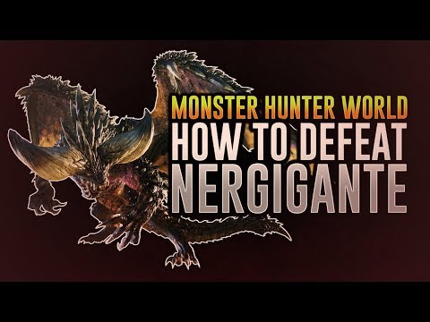 Monster Hunter World: How To Defeat Nergigante (Solo / Multiplayer)