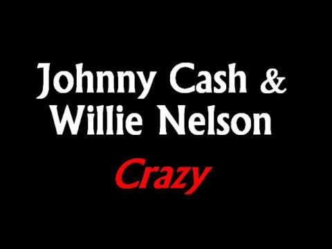 Johnny Cash & Willie Nelson - Crazy