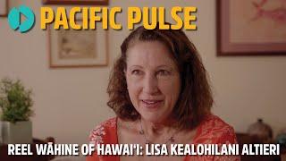 Pacific Pulse 301 - Reel Wāhine of Hawaiʻi: Lisa Kealohilani Altieri