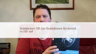 Sennheiser HD 579 Headphone Review vs HD 598