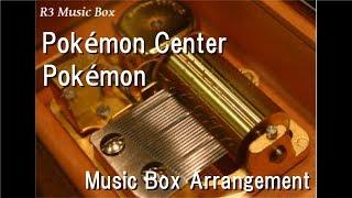 Pokémon Center/Pokémon [Music Box]