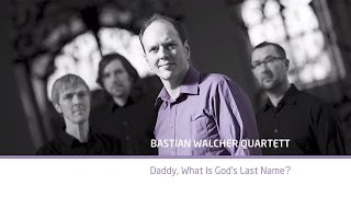 "Bastian Walcher Quartett - CD-Teaser ""Daddy, What Is God's Last Name"""