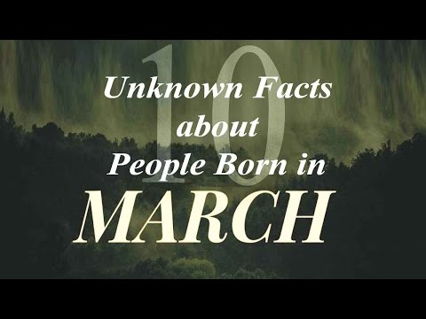 10 Unknown Facts about People born in March | Do You Know?