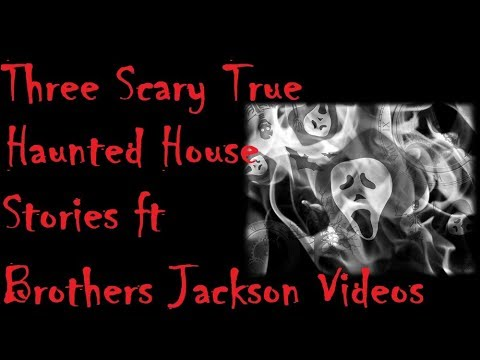 Three True Scary Haunted House Stories ft Brothers Jackson Videos