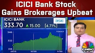 ICICI Bank Stock Gains, Brokerages Upbeat, Rises 7% Up | CNBC TV18