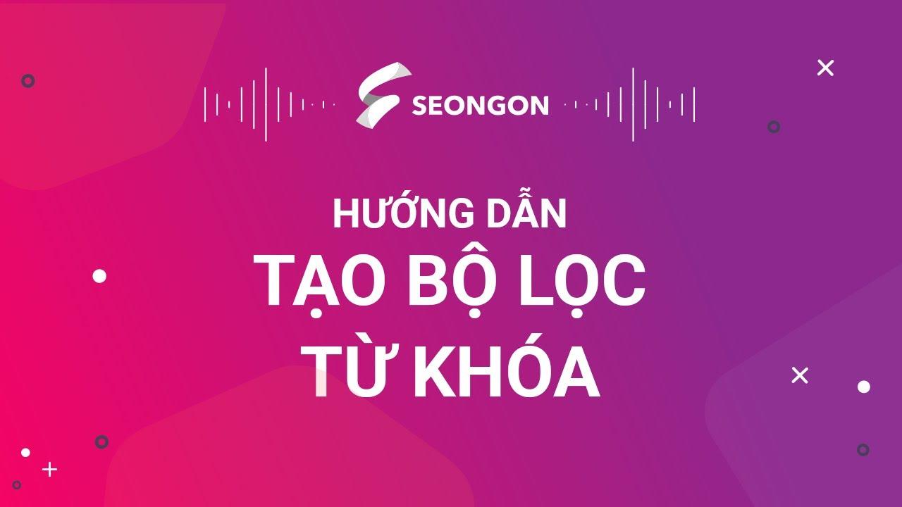 SEONGON | Hướng dẫn tạo bộ lọc từ khoá