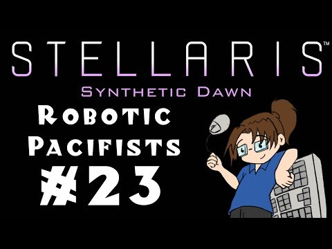 """Let's Play Stellaris: Synthetic Dawn - Robotic """"Pacifists"""" - #23"""