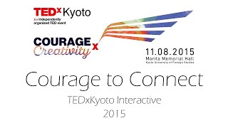 Courage to Connect @ TEDxKyoto 2015