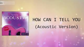 How Can I Tell You (Acoustic Version) Lyrics Video