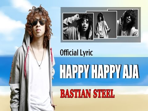 Bastian Steel - Happy Happy Aja (H2A) [Official Lyric Video]