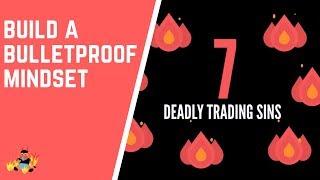 7 Deadly Trading Sins | Build A Bulletproof Mindset