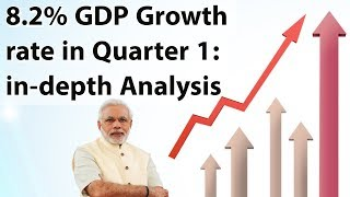 Indian GDP logs 8.2% growth in First Quarter of 2018-19, Thorough analysis, Current Affairs 2018