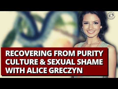 Recovering From Purity Culture & Sexual Shame with Alice Greczyn