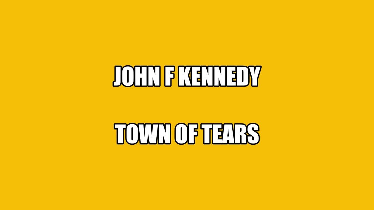 John F Kennedy - Town of Tears