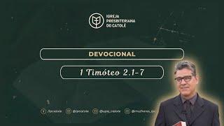 1 Timóteo 2.1-7 | Devocional | Rev. Flauber Ribeiro | Igreja Presbiteriana do Catolé