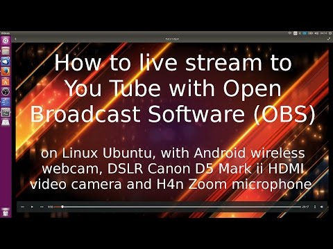 How to livestream to You Tube: Open Broadcast Software, Linux Ubuntu, Android, DSLR D5, H4n Zoom