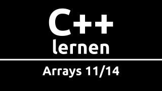 C++ Crashkurs für Anfänger in 2 Std [11/14] | ARRAYS