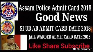Assam Police Admit Card 2018 Date//SI UB AB Admit Card Date 2018 Jail Warder Admit Card Date 2018