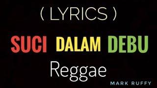 SUCI DALAM DEBU  - REGGAE [ Lyrics ]