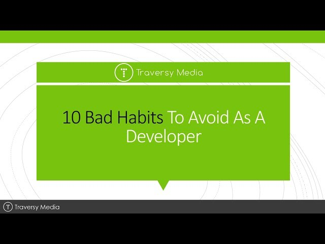 10 Bad Habits To Avoid As A Developer