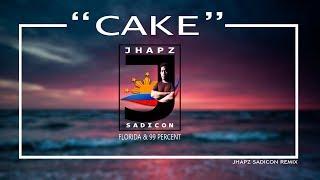 CAKE - FLORIDA & 99 PERCENT (JHAPZ SADICON REMIX)