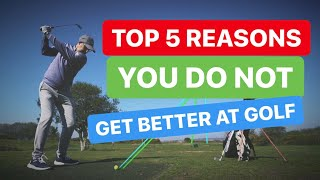 5 Top Reasons You DONT Get Better at Golf