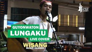 Lungaku - guyon waton, cover live wisang musisi jalanan [ jogja musik project ]