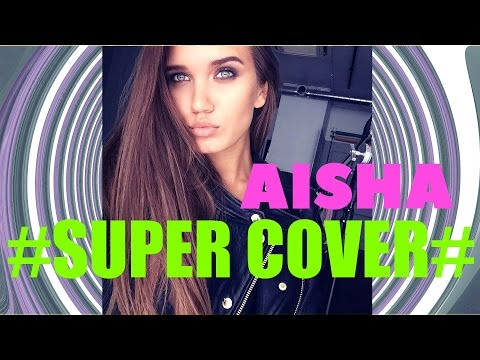 Aisha - Super Cover (Тимати&Натан, Караулова,Beyonce,Мот,Kan& Марвин, Khalibа,Корж, IOWA,4G,Grande)