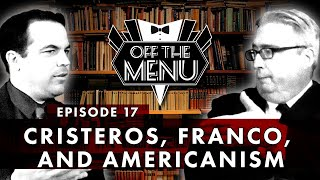 Off the Menu: Episode 17 Cristeros, Franco, and Americanism