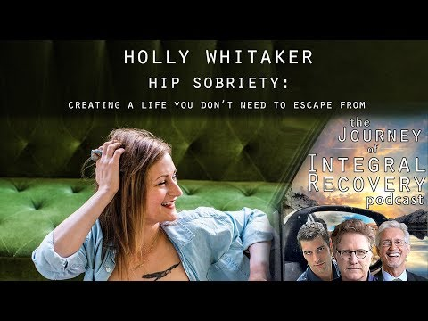 Holly Whitaker: Hip Sobriety - Creating A Life You Don't Need To Escape From (Integral Recovery 35)