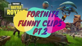 Funny Clips Fortnite Edition Pt. 2!!!!