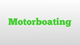 Motorboating meaning and pronunciation