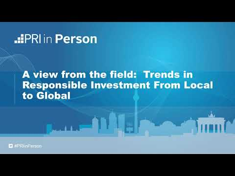 PRi in Person 2017 - A view from the field: Trends in Responsible Investment From Local to Global