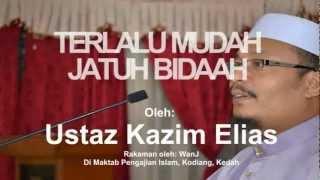 USTAZ KAZIM ELIAS - TERLALU MUDAH JATUH BIDAAH