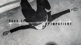 Dark Signal - Impatient