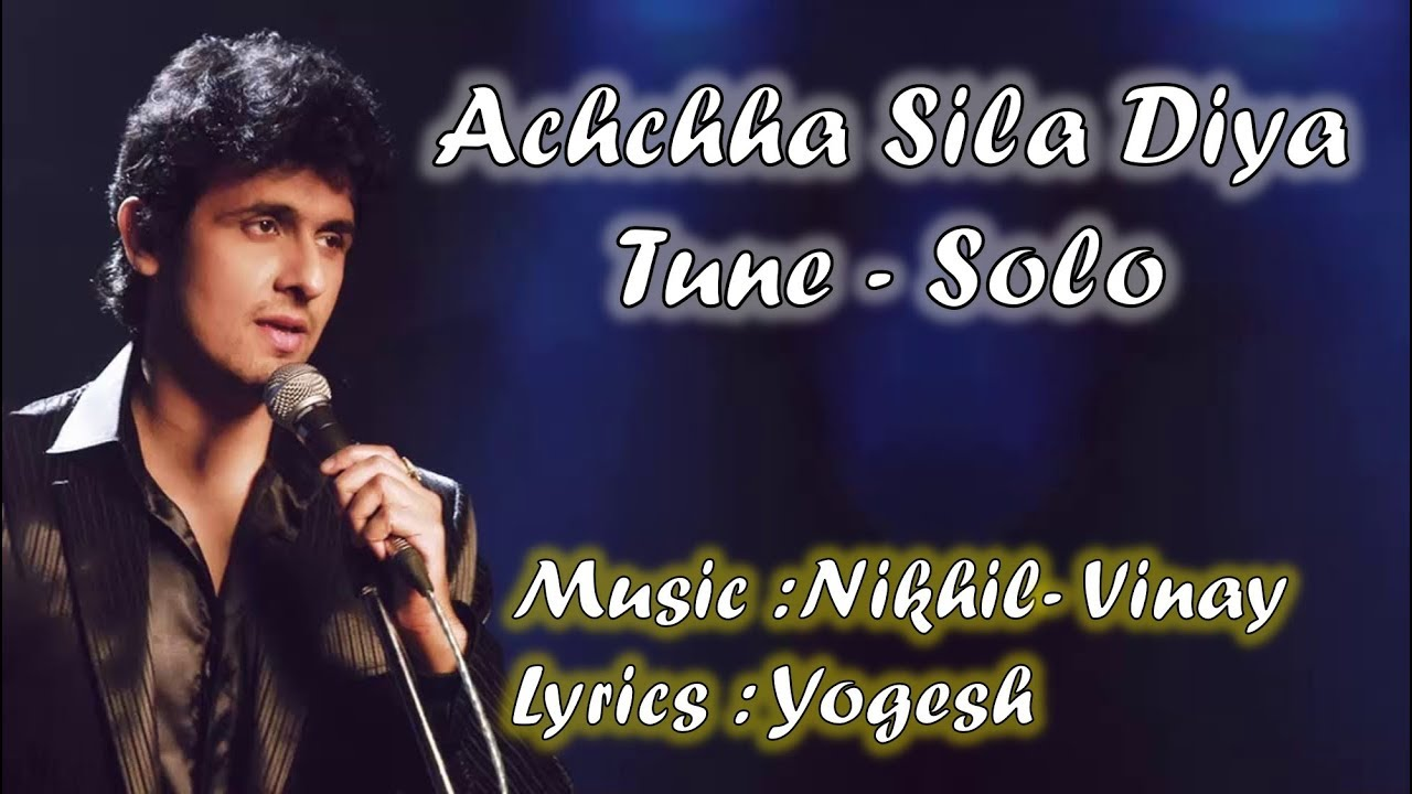Acha Sila Diya Tune  | Sonu Nigam |  | Nikhil- Vinay | Yogesh | Bewafa Sanam