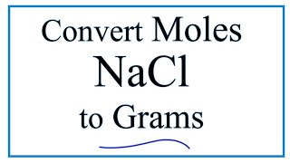 How to Convert Moles of NaCl to Grams