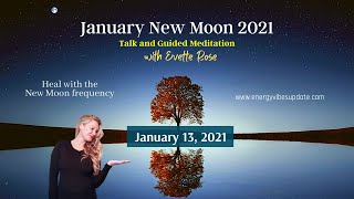 January 2021 New Moon Energy Vibes Talk and Guided Healing Session