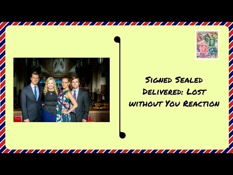 Signed Sealed Delivered: Lost Without You Reaction