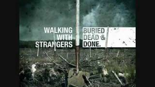 Walking With Strangers - Buried Dead and Done