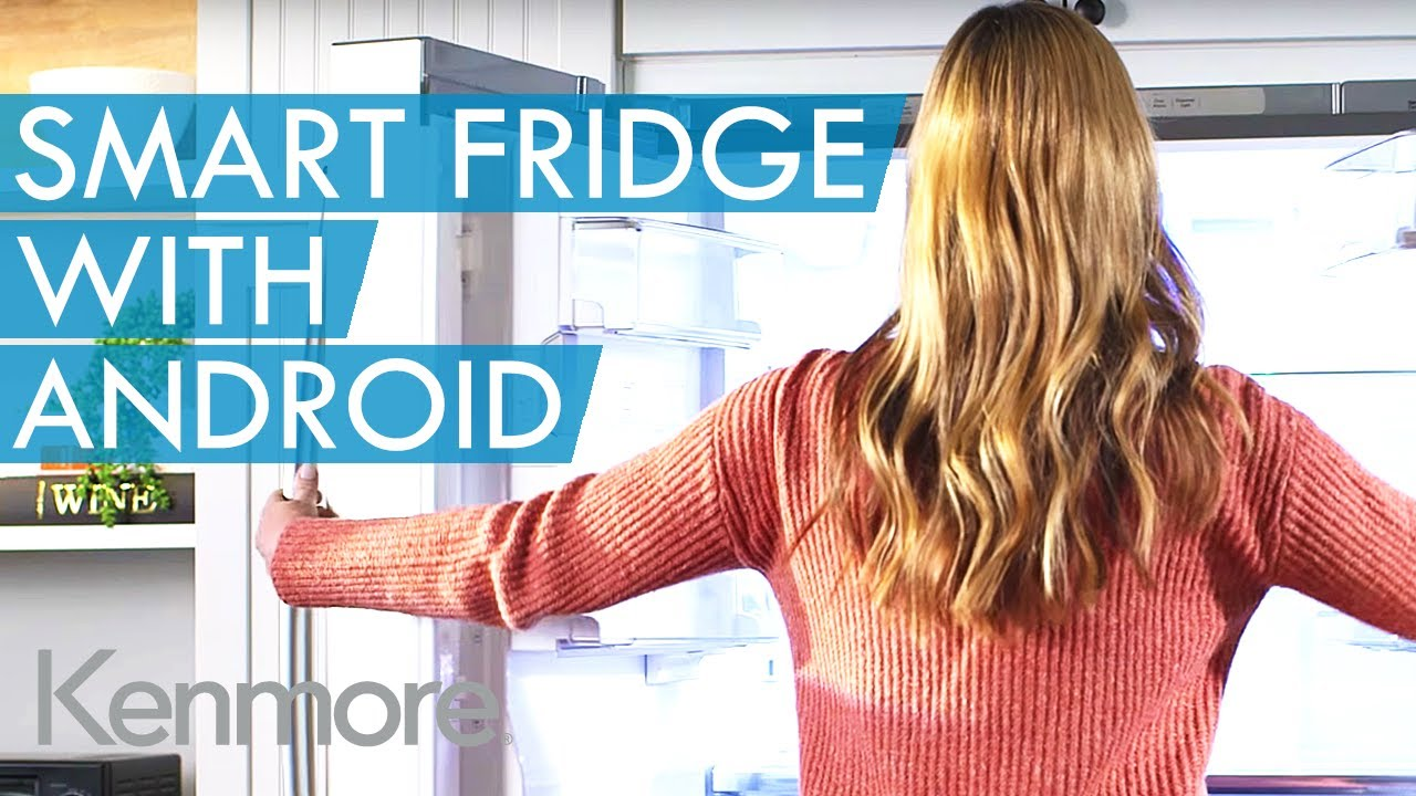 How to Connect a Kenmore Smart Refrigerator: Android User Guide | Kenmore  Smart Home