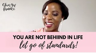 You Are Not Behind In Life: Let Go of Standards & Gain Perspective To Build Real Wealth
