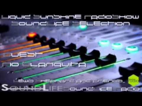 Liquid Sunshine RadioShow @ SoundLife Radio with Lewis Shephard Guest : Rio Blanquita