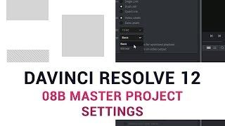 DaVinci Resolve 12 - 08b Master Project Settings