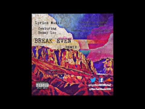 Break Even (REMIX) -  Lyricz Muzic [feat  Benny Loc]