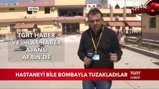 Teröristler Hastaneyi Bile Tuzaklamışlar Afrin Zeytin Dalı Harekatı