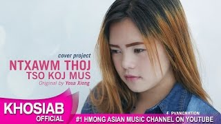 Ntxawm Thoj - Tso Koj Mus (Youa Xiong) (Khosiab Cover Project 2017)