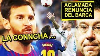 Así fue el Messi vs Ramos   Renuncia del BARCELONA es pedida en el Camp Nou