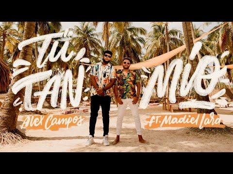 Alex Campos – Tú Tan Mío (Letra) ft. Madiel Lara
