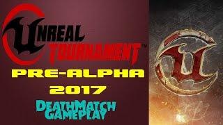 Unreal Tournament PRE-Alpha 2017 - Deathmatch Gameplay